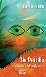 """Carla Fiore, copertina """"Zia Priscilla e l'enigma degli occhi verdii"""", edizioni MILLE"""