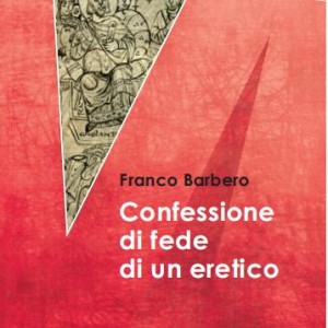 Copertina di Franco Barbero, Confessione ddi fede di un eretico