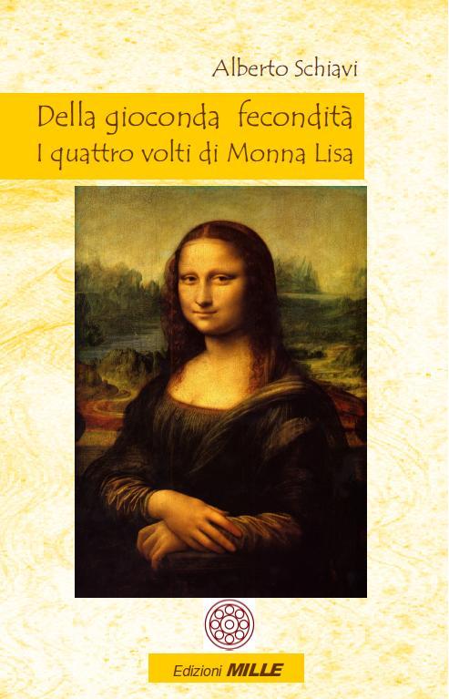 A. Schiavi, Della gioconda fecondità. I quattro volti di Monna Lisa, Ed. MILLE